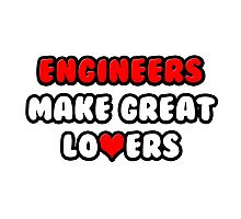 Engineers Make Great Lovers Photographic Print