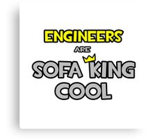 Engineers Are Sofa King Cool Canvas Print