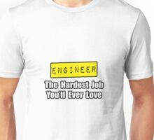Engineer ... Hardest Job You'll Ever Love Unisex T-Shirt