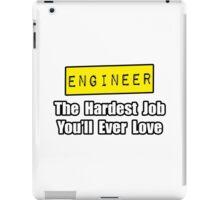 Engineer ... Hardest Job You'll Ever Love iPad Case/Skin