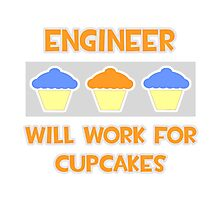 Engineer .. Will Work For Cupcakes Photographic Print