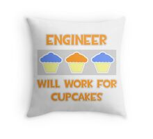 Engineer .. Will Work For Cupcakes Throw Pillow