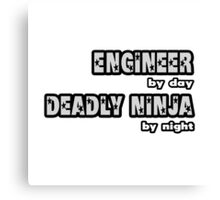 Engineer By Day, Deadly Ninja By Night Canvas Print