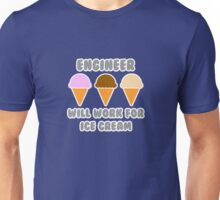 Engineer .. Will Work For Ice Cream Unisex T-Shirt