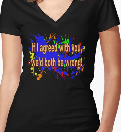 If I Agreed With You, We'd Both Be Wrong! Women's Fitted V-Neck T-Shirt
