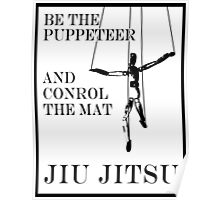 Be the Puppeteer and Control the Mat Jiu Jitsu Poster