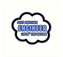 Just Another Engineer Livin' The Dream Art Print