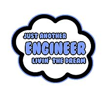 Just Another Engineer Livin' The Dream Photographic Print
