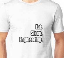 Eat. Sleep. Engineering. Unisex T-Shirt