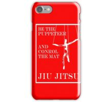 Be the Puppeteer and Control the Mat Jiu Jitsu White  iPhone Case/Skin