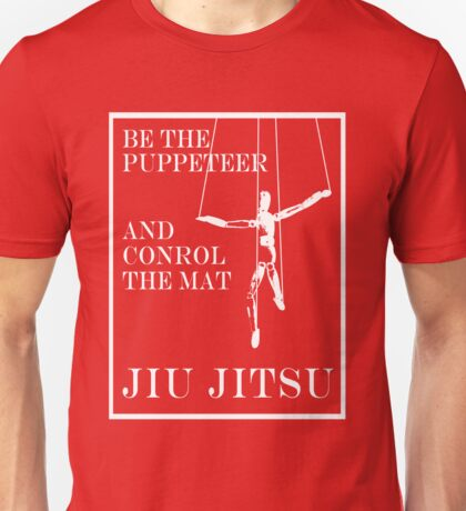 Be the Puppeteer and Control the Mat Jiu Jitsu White  Unisex T-Shirt