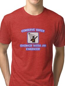 Conserve Water, Shower With an Engineer Tri-blend T-Shirt