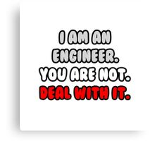 Funny Engineer .. Deal With It Canvas Print