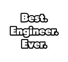Best. Engineer. Ever. by TKUP22