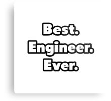 Best. Engineer. Ever. Metal Print