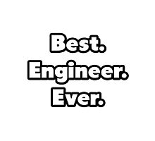 Best. Engineer. Ever. Photographic Print