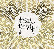 Treat Yo Self – Gold by Cat Coquillette