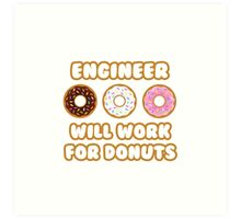 Engineer .. Will Work For Donuts Art Print