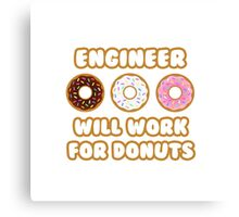 Engineer .. Will Work For Donuts Canvas Print
