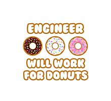 Engineer .. Will Work For Donuts Photographic Print