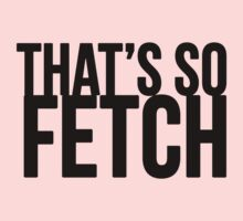 THAT'S SO FETCH by deelee