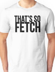 THAT'S SO FETCH T-Shirt