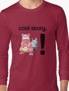 Cool Story, Slowbro! Long Sleeve T-Shirt