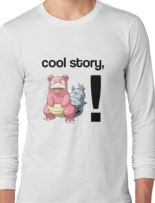 Cool Story, Slowbro! Long Sleeve T-Shirt