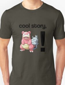 Cool Story, Slowbro! T-Shirt