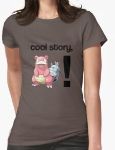 Cool Story, Slowbro! Womens Fitted T-Shirt