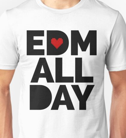 EDM All Day Music Quote Unisex T-Shirt