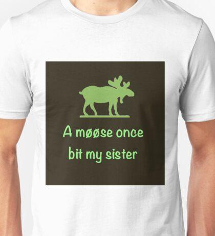A moose once bit my sister Unisex T-Shirt