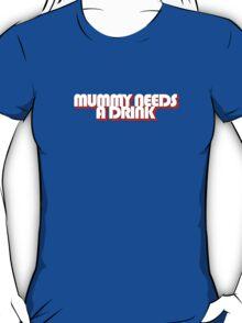 MUMMY NEEDS A DRINK T-Shirt