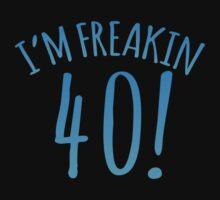 I'm FREAKIN 40! Forty! Forties Birthday design Kids Tee