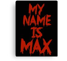 My Name is Max Canvas Print