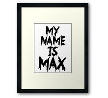 My Name is Max Framed Print
