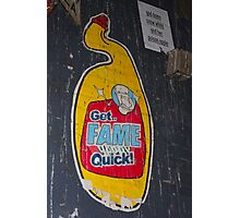 Get Fame Quick? Photographic Print
