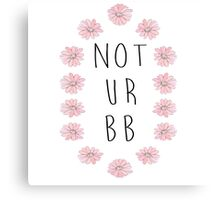 Not Ur Bb Canvas Print