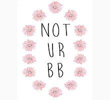 Not Ur Bb Unisex T-Shirt
