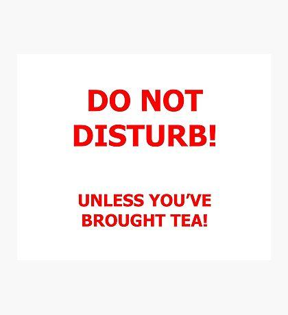 Do Not Disturb (tea) Photographic Print