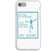 Be the Puppeteer and Control the Mat Jiu Jitsu Blue  iPhone Case/Skin