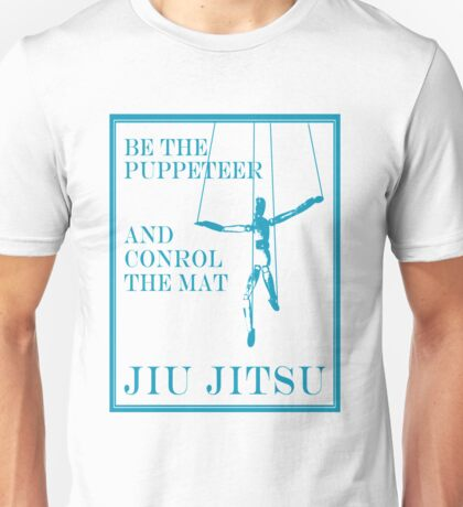 Be the Puppeteer and Control the Mat Jiu Jitsu Blue  Unisex T-Shirt