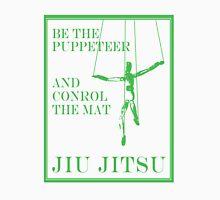Be the Puppeteer and Control the Mat Jiu Jitsu Green  Unisex T-Shirt