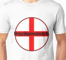 I'm going on a march - England Flag Unisex T-Shirt