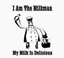 I Am The Milkman Unisex T-Shirt