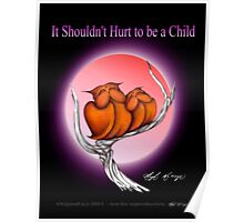 It Shouldn't hurt to be a Child Poster