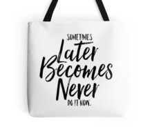 Sometimes Later Becomes Never Tote Bag