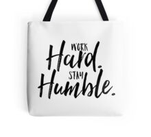 Work Hard. Stay Humble.  Tote Bag