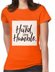 Work Hard. Stay Humble.  Womens Fitted T-Shirt