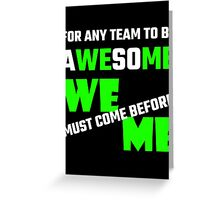 For Any Team To Be Awesome We Before Me Greeting Card